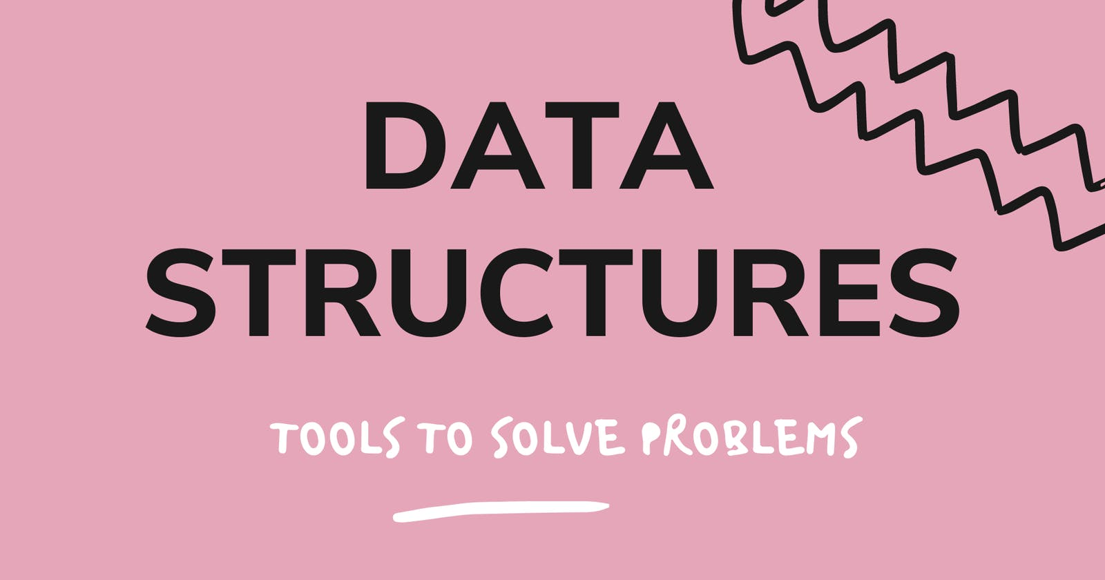 Data Structures - Tools to solve problems