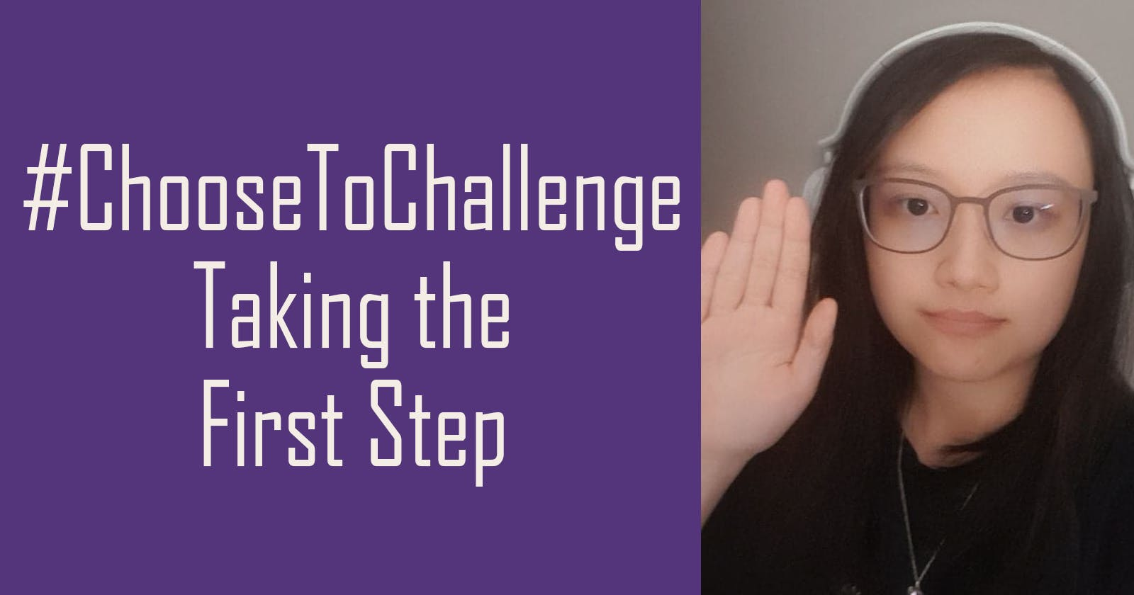 #ChooseToChallenge: Taking the First Step