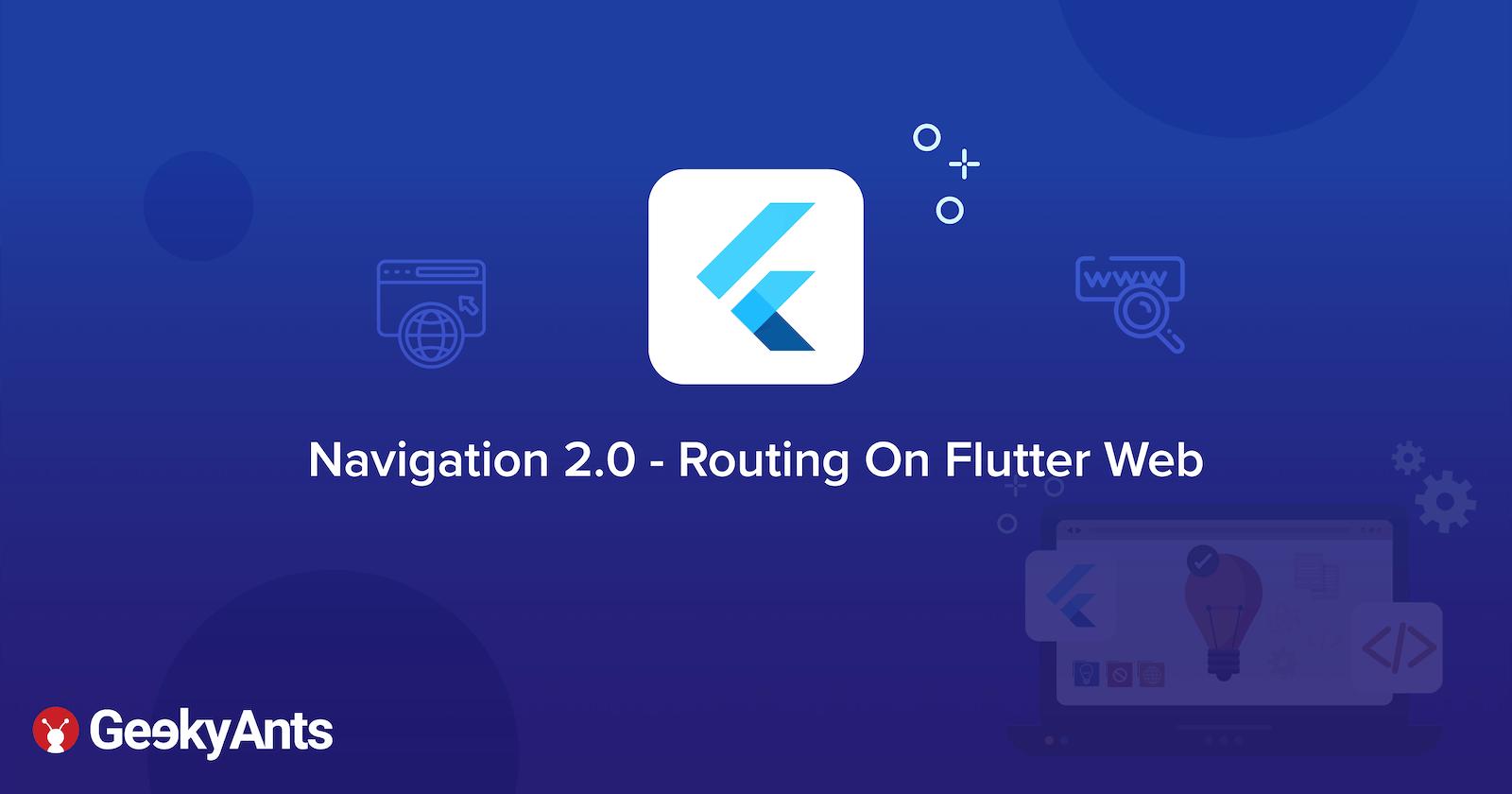 Navigation 2.0 - Routing On Flutter Web