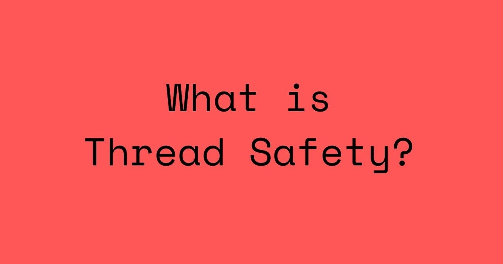 What is Thread-Safe? 🤔