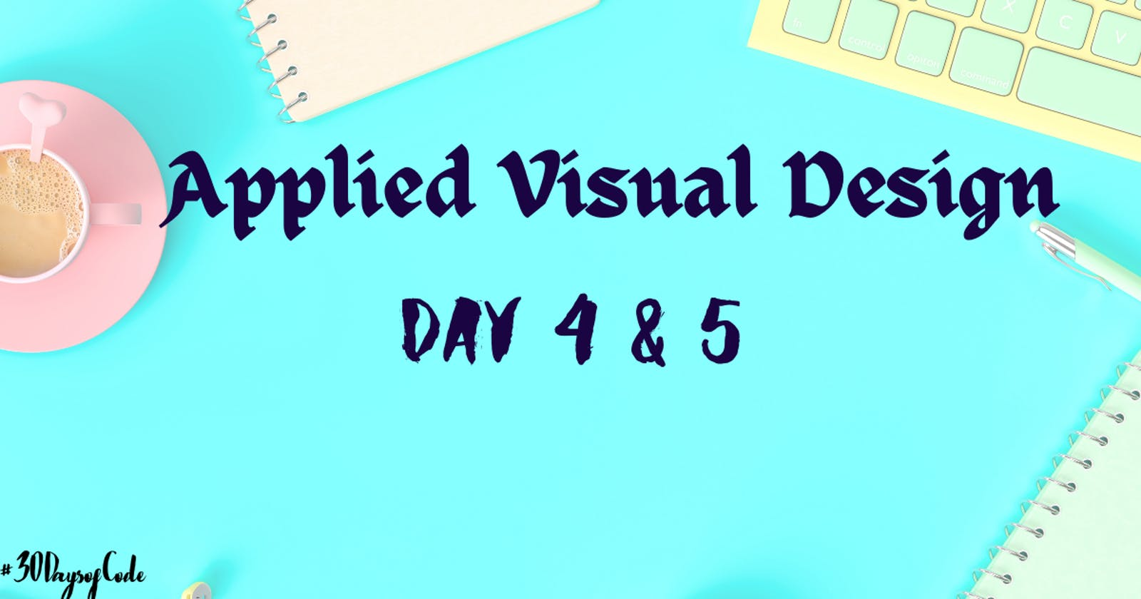 Applied Visual Design - Day 4 & 5
