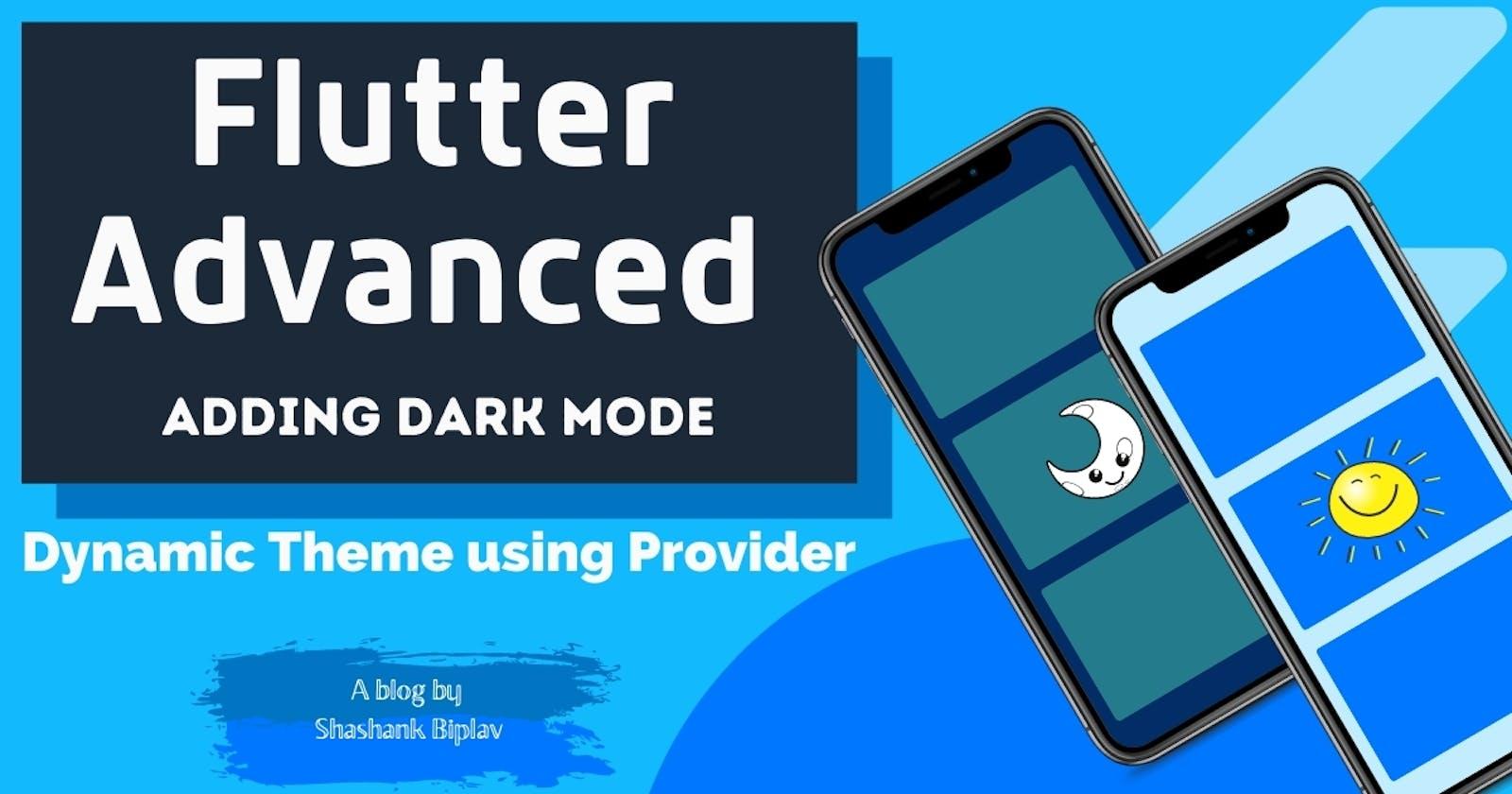 Flutter Advanced - Adding Dark Mode | Dynamic Theme using Provider