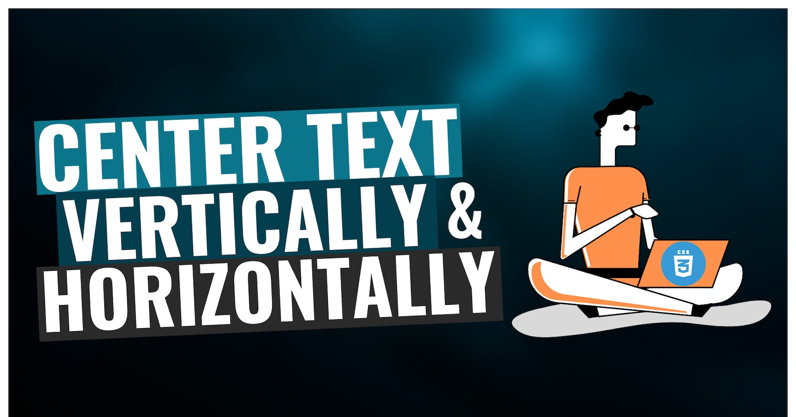 Center Text Vertically and Horizontally in CSS