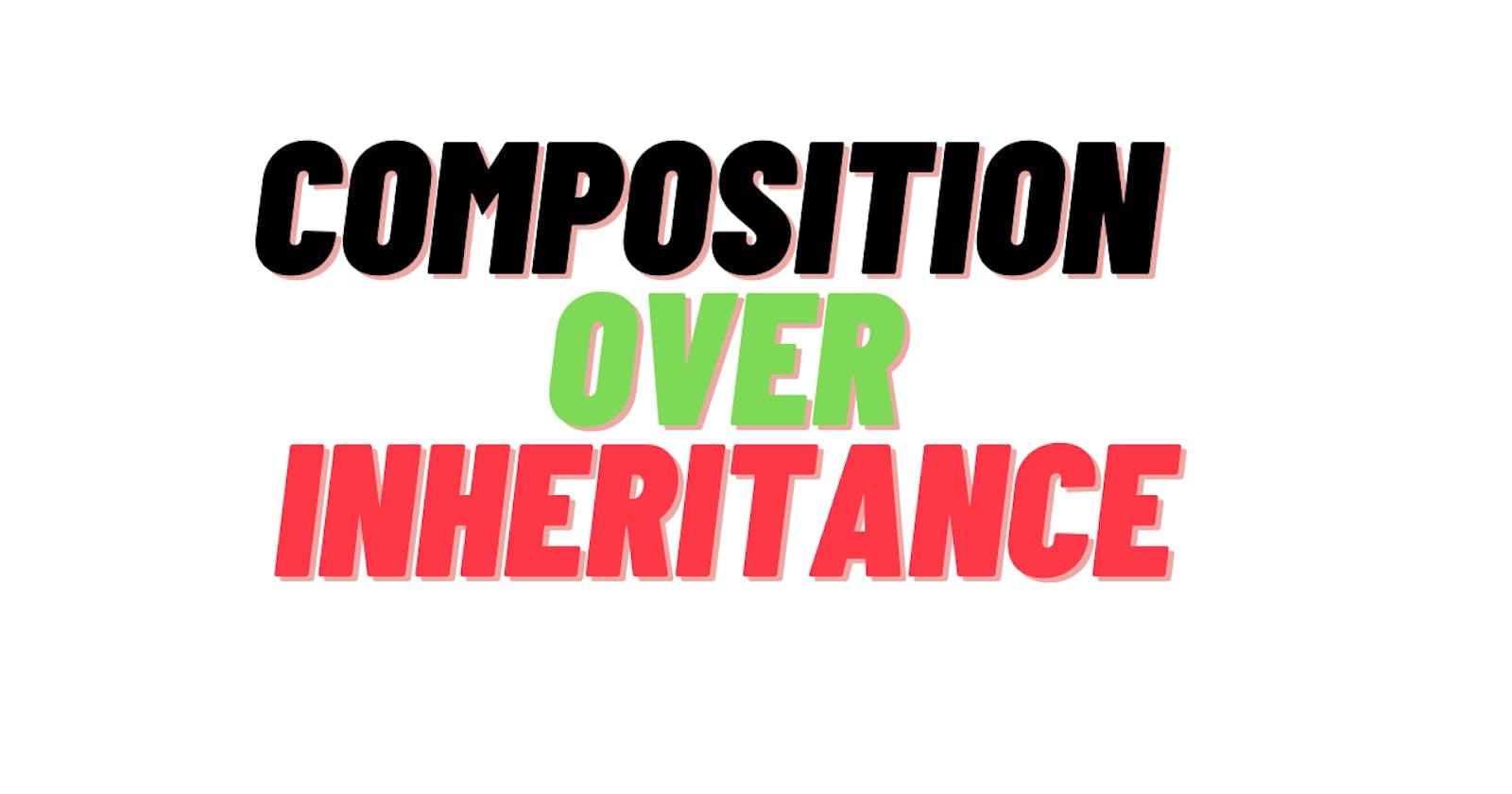Composition Over Inheritance!