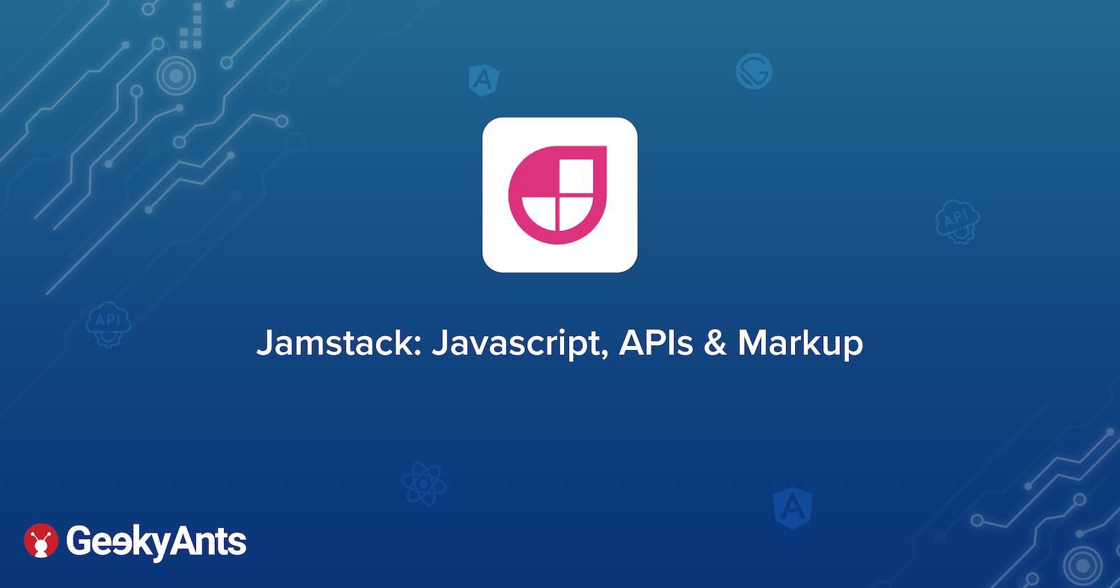 Jamstack: Javascript, APIs & Markup