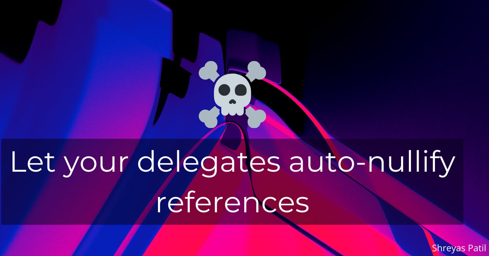Let your delegates auto-nullify references☠️