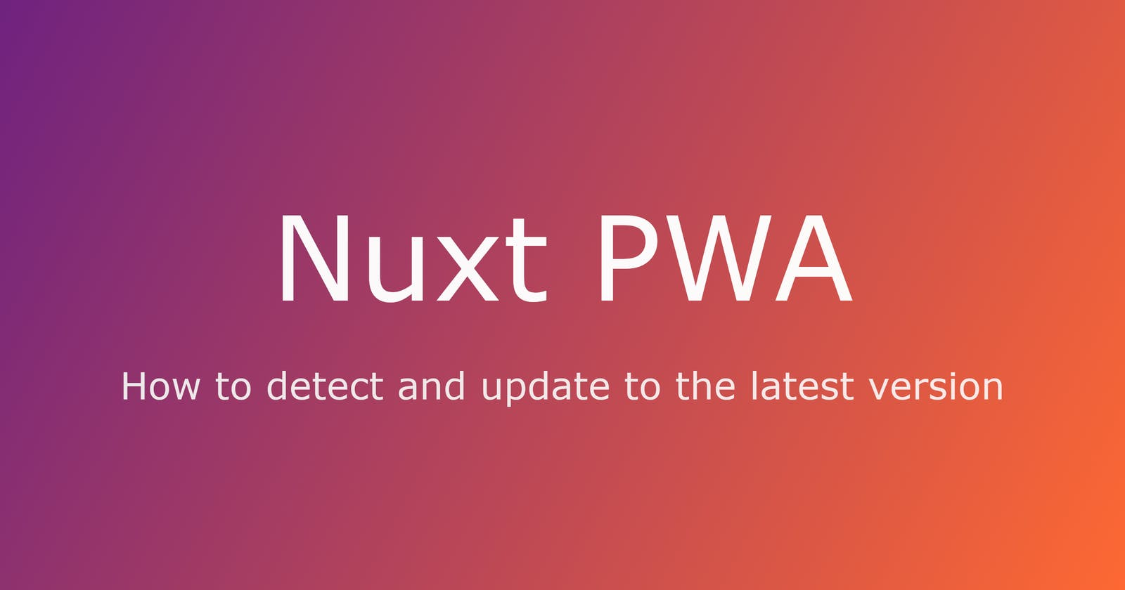 How to detect and update to the latest version with Nuxt PWA