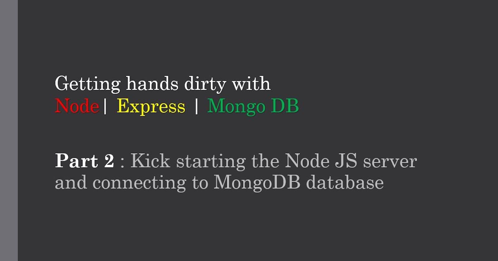 CRUD Application Using Node JS - Part 2 : Kickstarting the NodeJS server and connecting to MongoDB database.