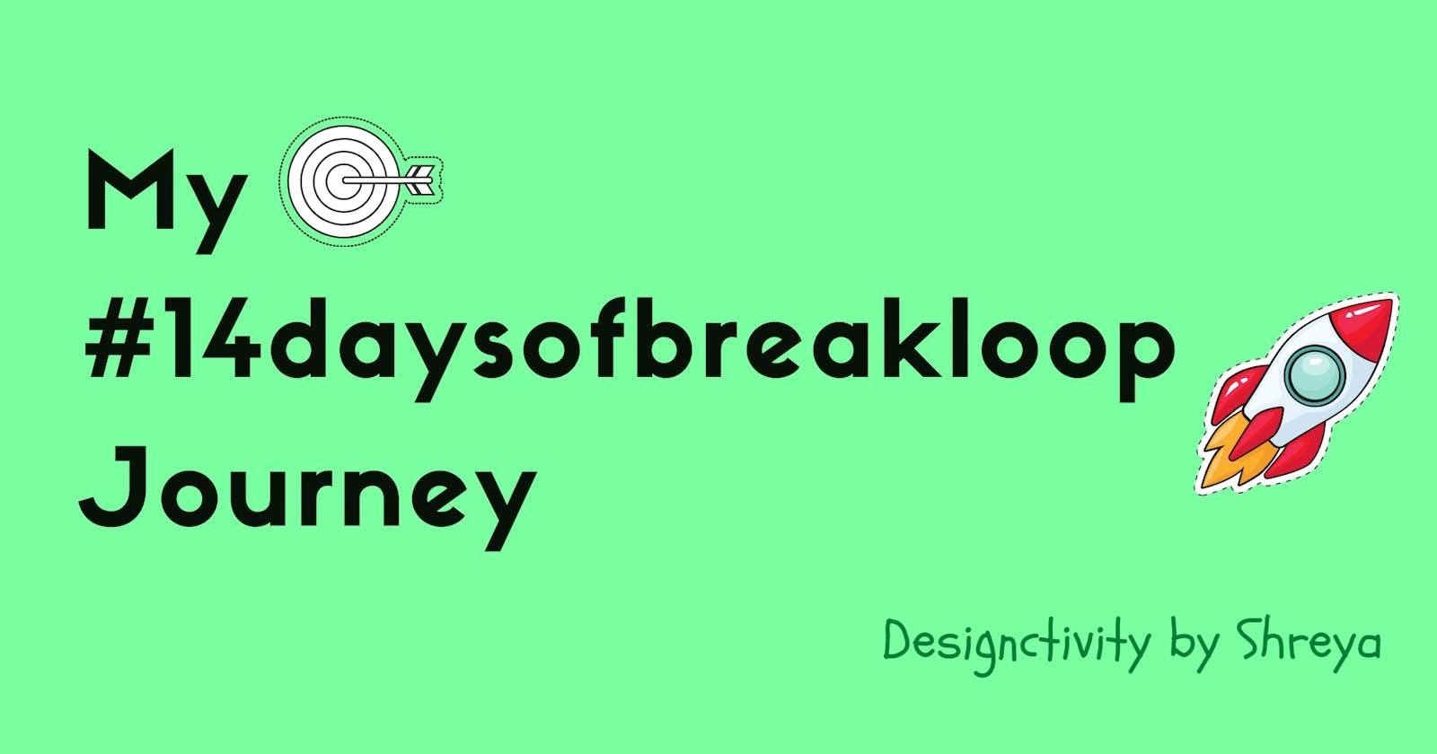 My #14daysofbreakloop Journey