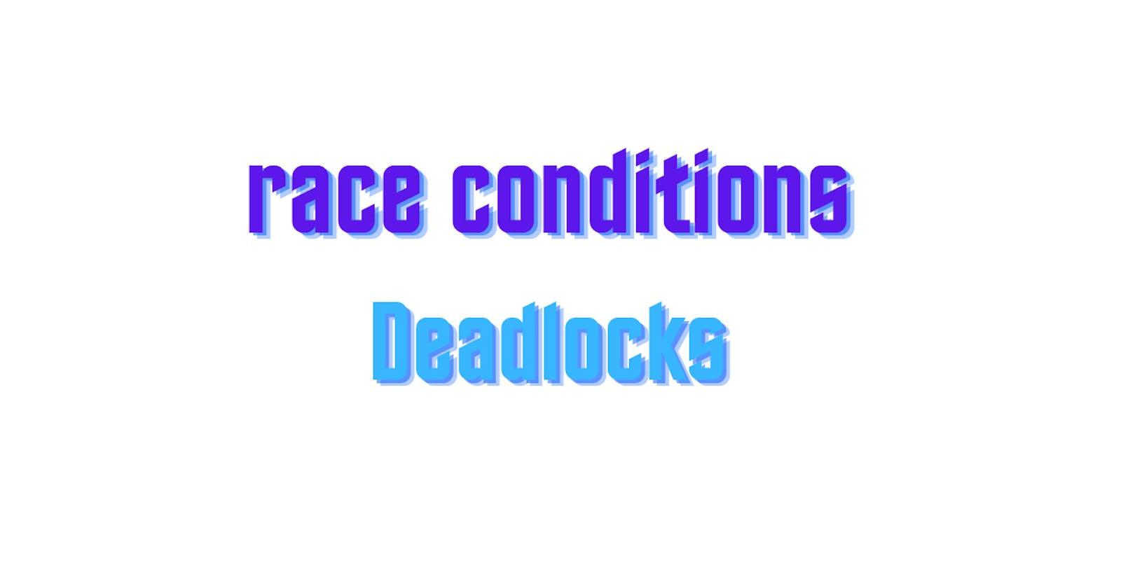 Race Conditions, Deadlocks