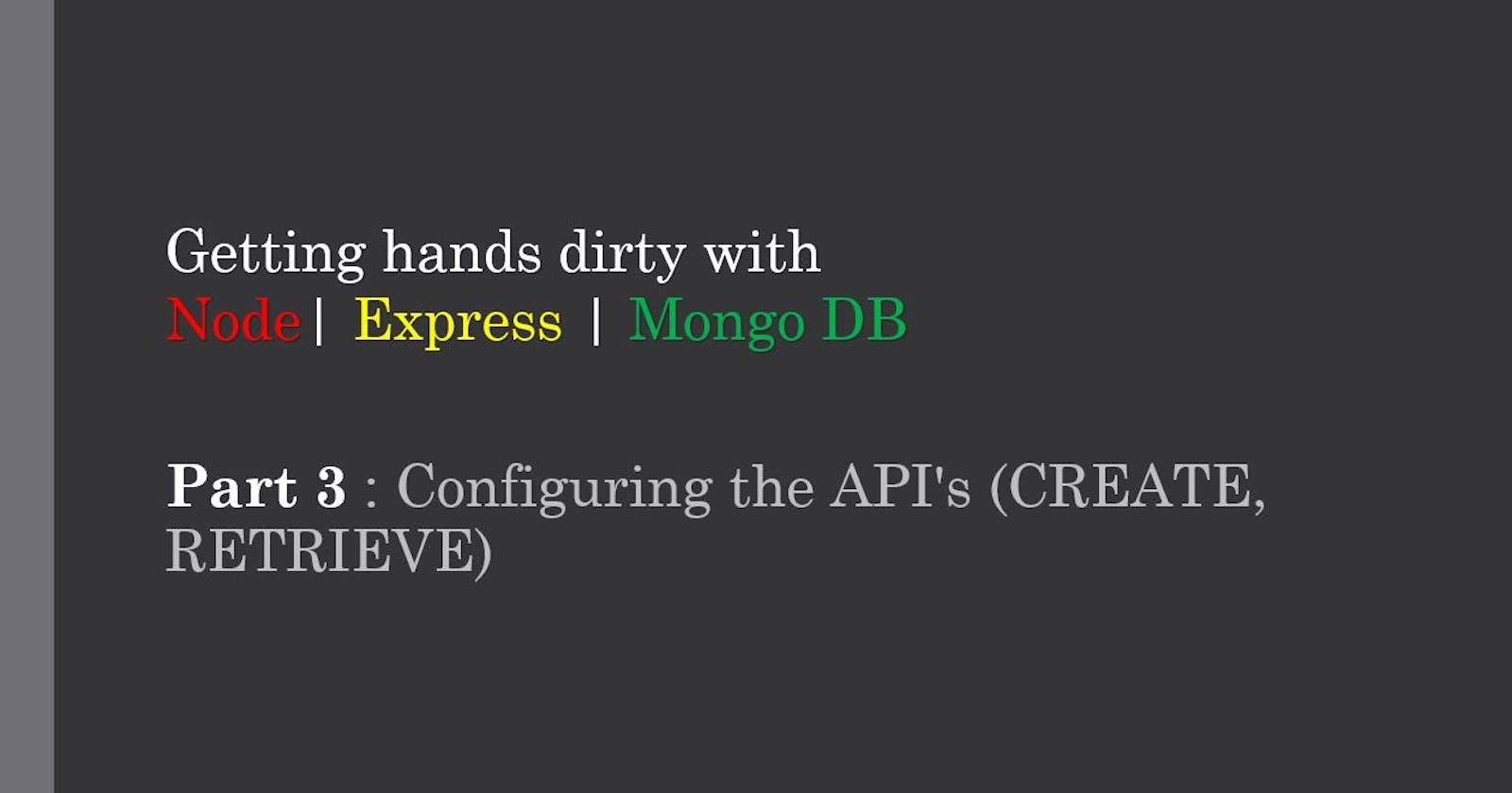 CRUD Application Using Node JS - PART 3 : Configuring the API's (CREATE, RETRIEVE)