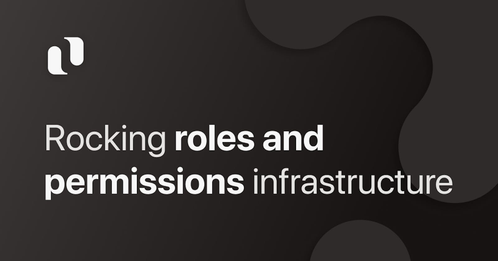 Rocking roles and permissions infrastructure