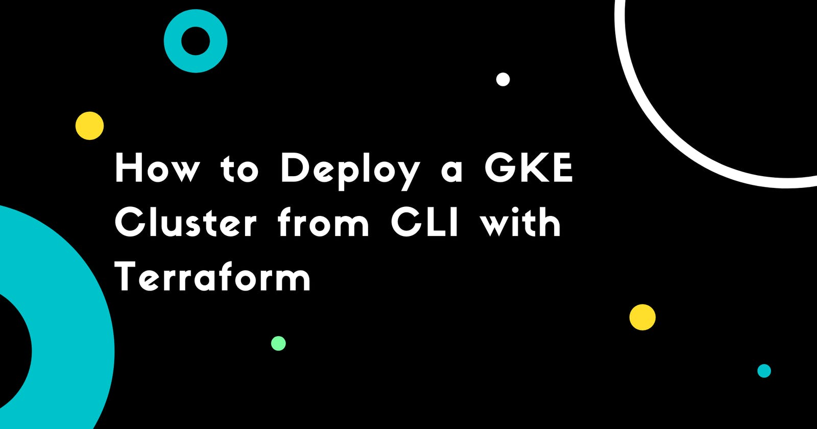 How to Deploy a GKE Cluster from CLI with Terraform