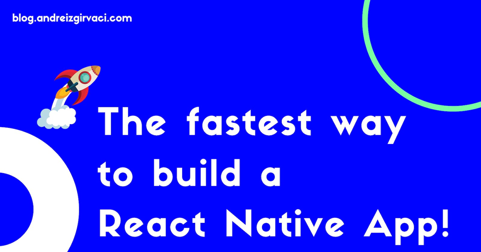 The fastest way to build a React Native App! 🚀