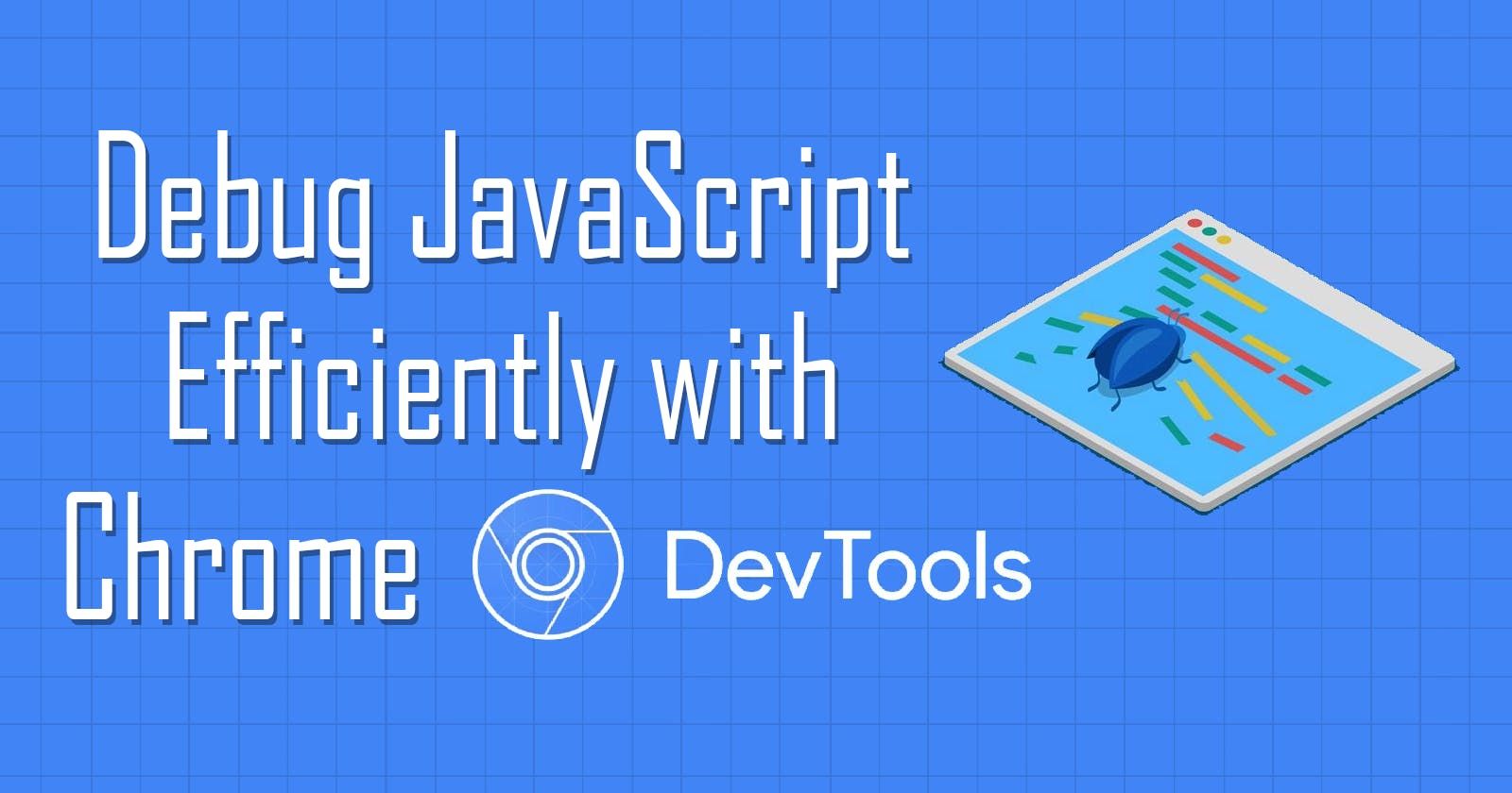 Debugging JavaScript Efficiently with Chrome DevTools