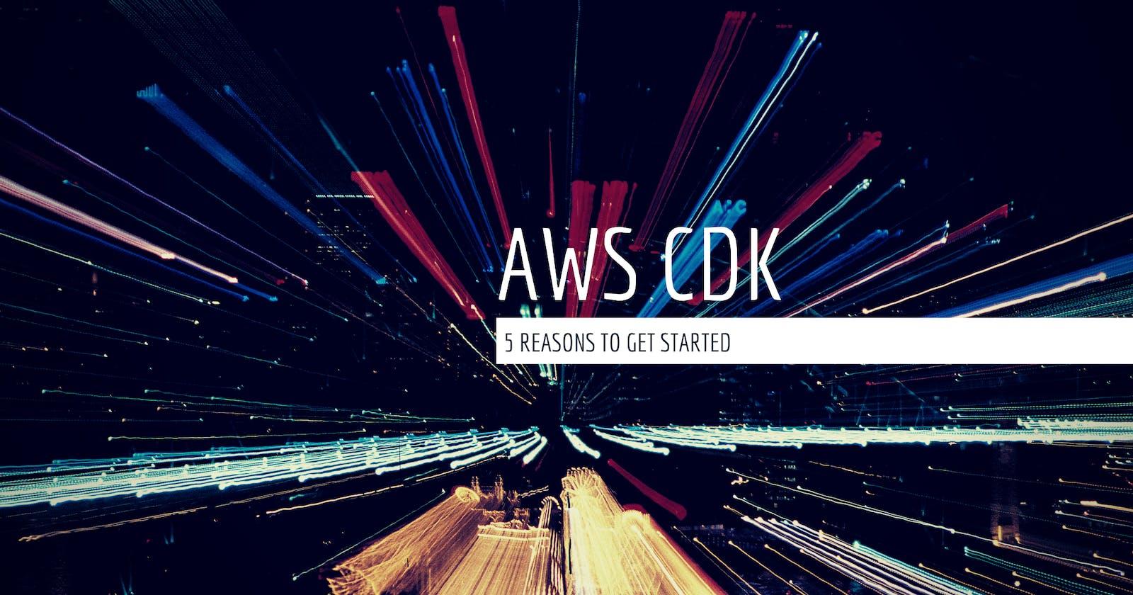5 Reasons to Use AWS CDK!