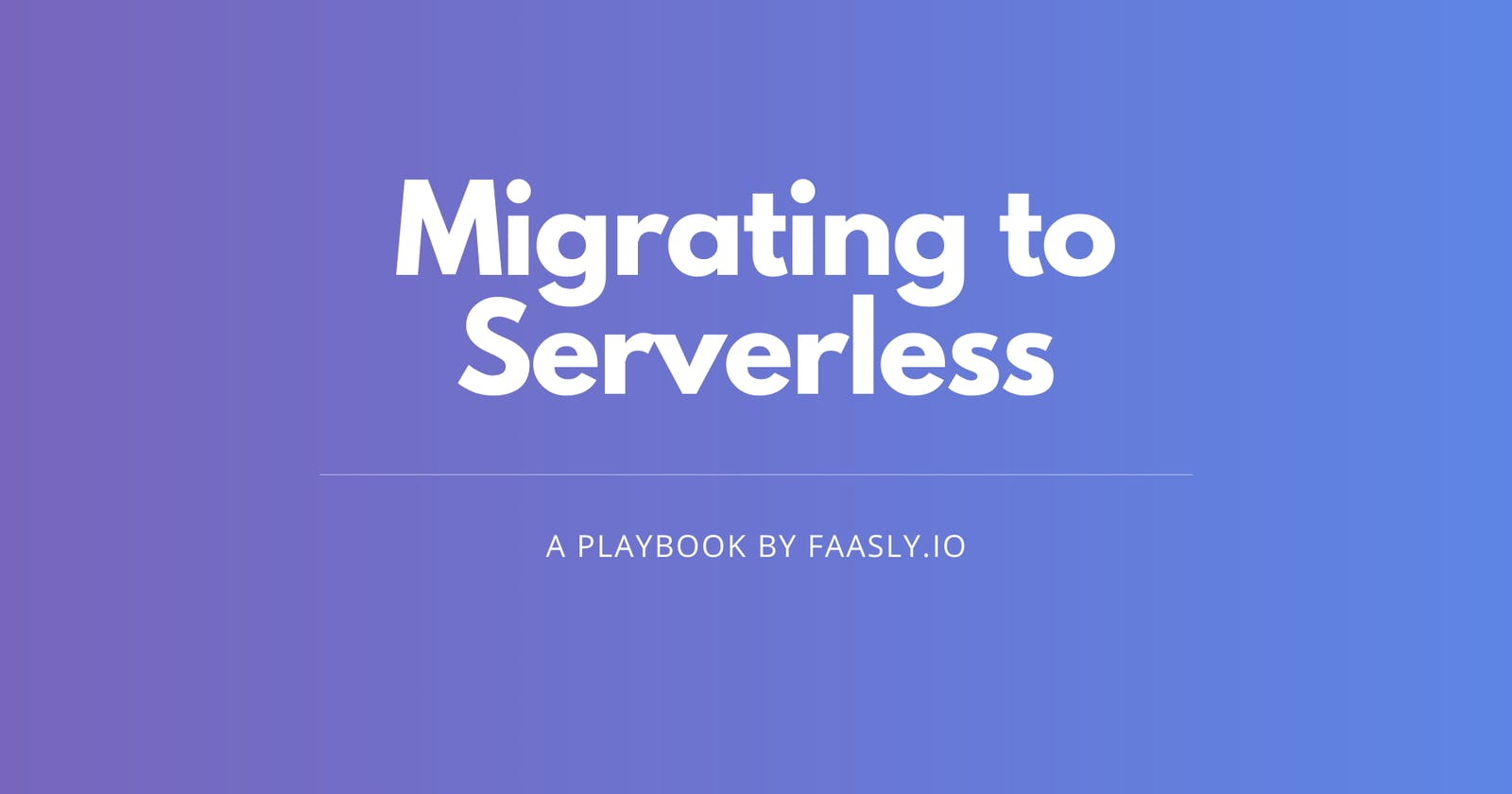 Successfully migrating to serverless environment