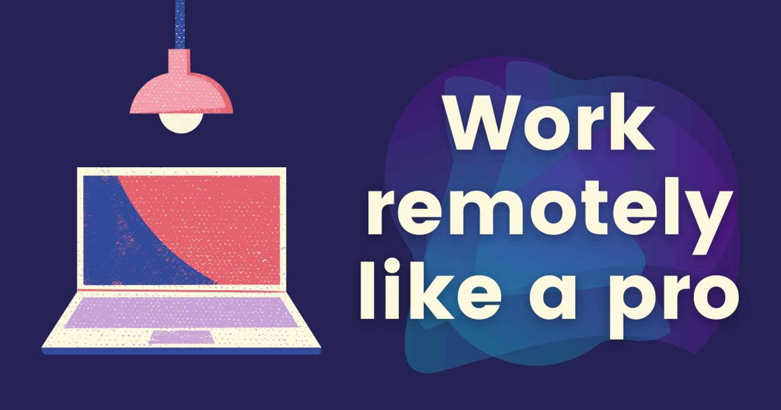 5 Tips You Want To See If You Work Remotely
