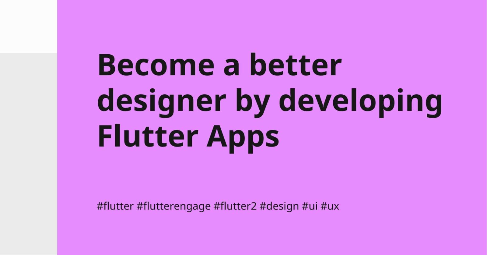 Become a better designer by developing Flutter Apps