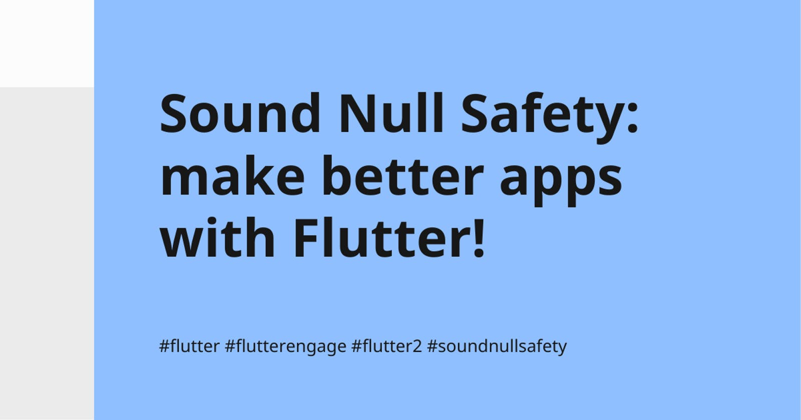 Sound Null Safety: make better apps with Flutter!