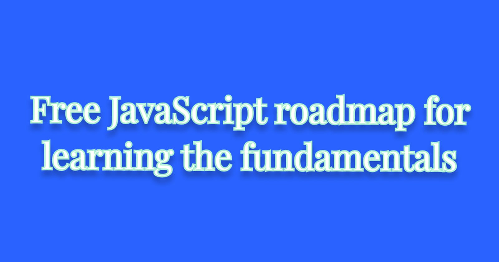 Free JavaScript roadmap for learning the fundamentals
