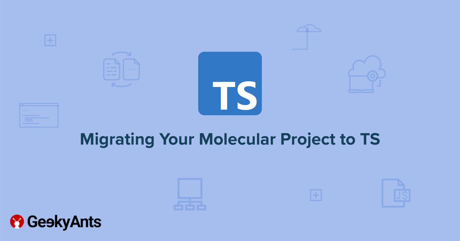 Migrating Your Molecular Project toTS