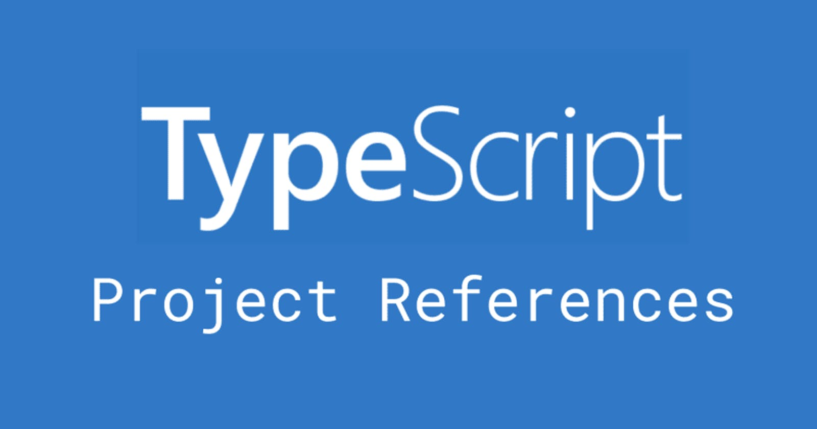 Using TypeScript Project References to share common code
