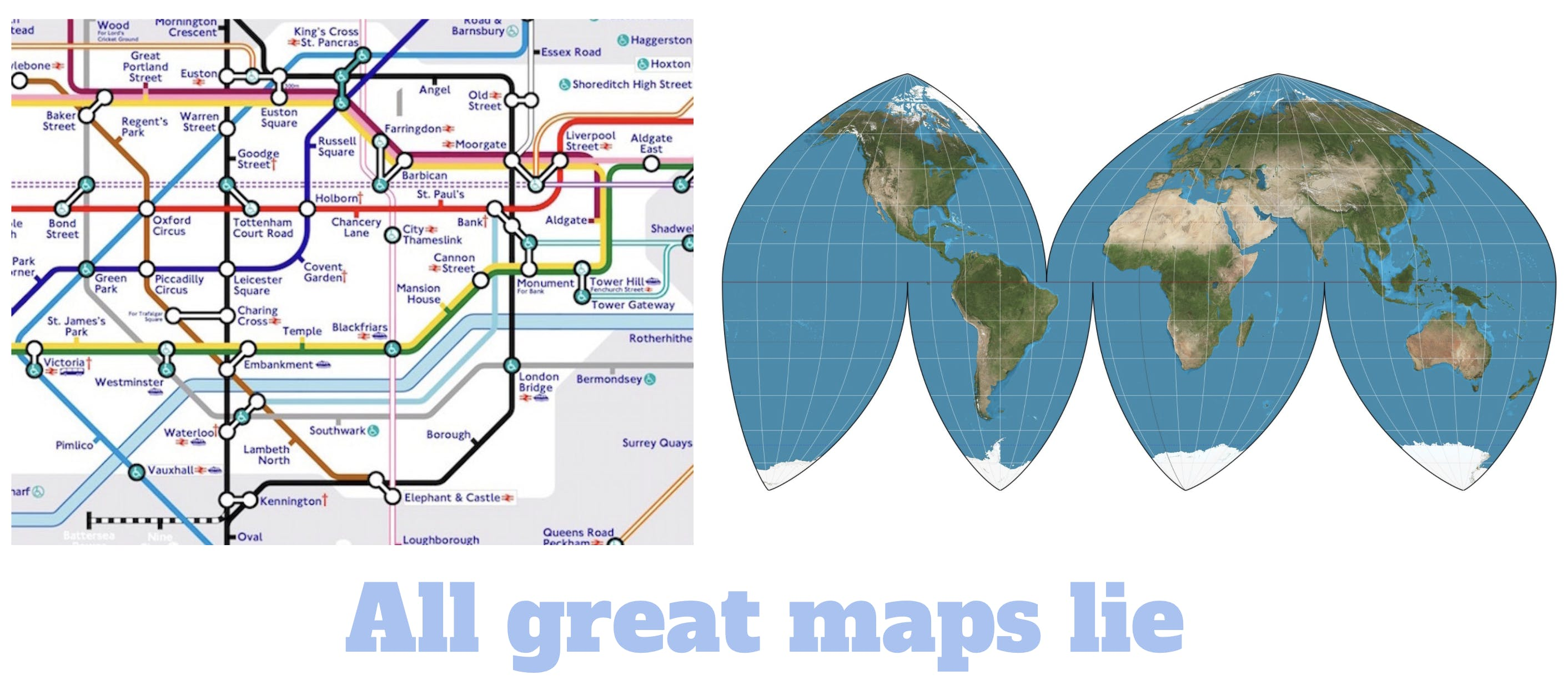 image showing a London tube map and an flattened globe of Earth - with the caption: 'all great maps lie'