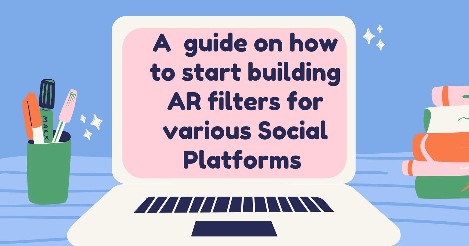 A  guide on how to start building AR filters for various Social Platforms