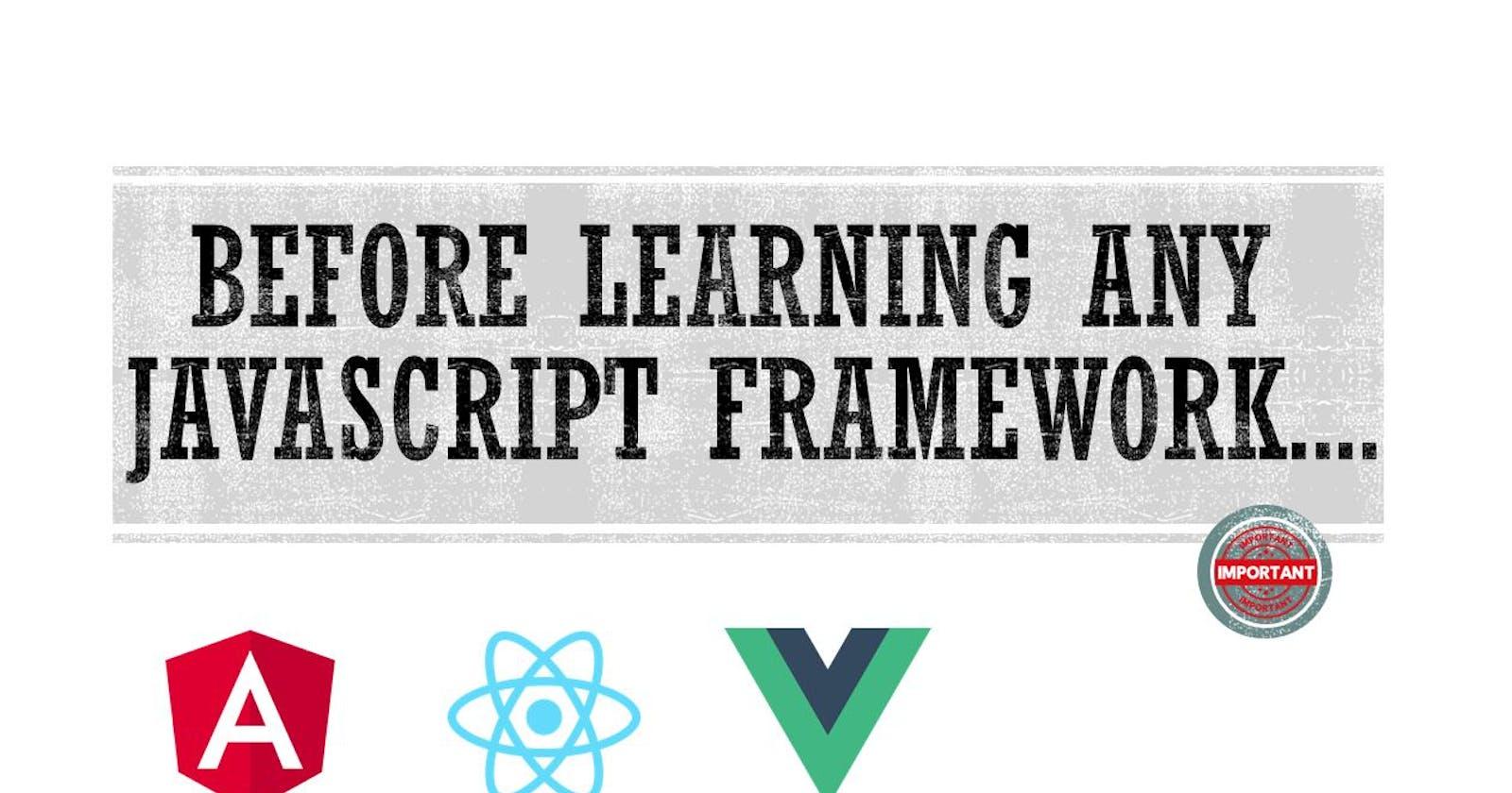 Before learning any Java Script Framework....