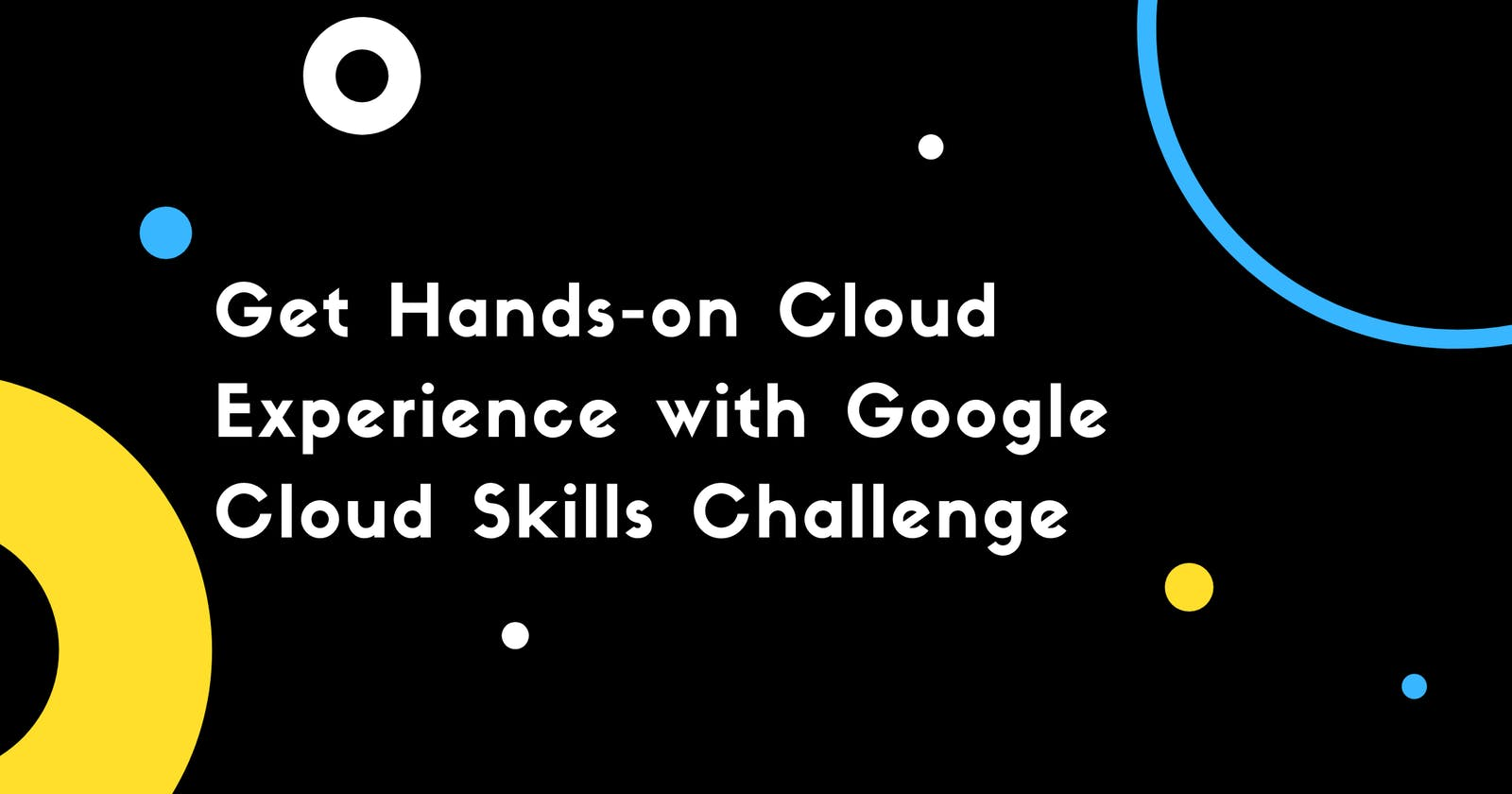 Get Hands-on Cloud Experience with Google Cloud Skills Challenge