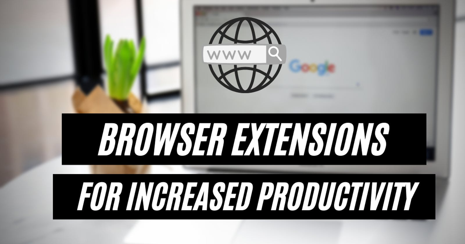 My 9 Must-Have Browser Extensions For Increased Developer Productivity