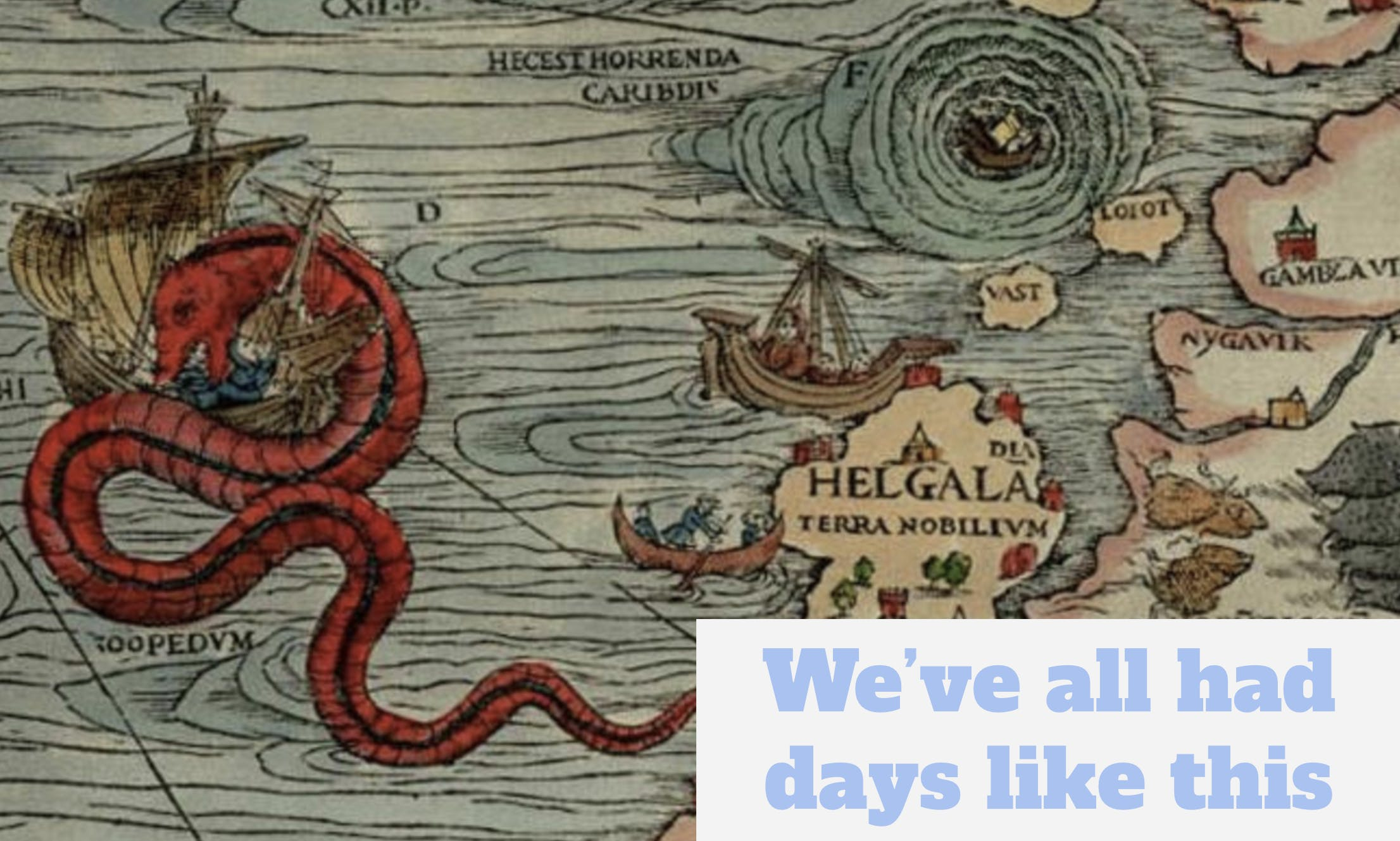 Image of a dragon eating a ship, with the caption: 'we've all had days like these'