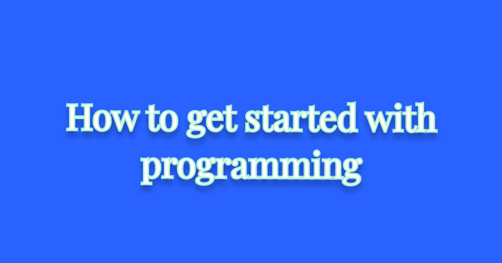 How to get started with programming