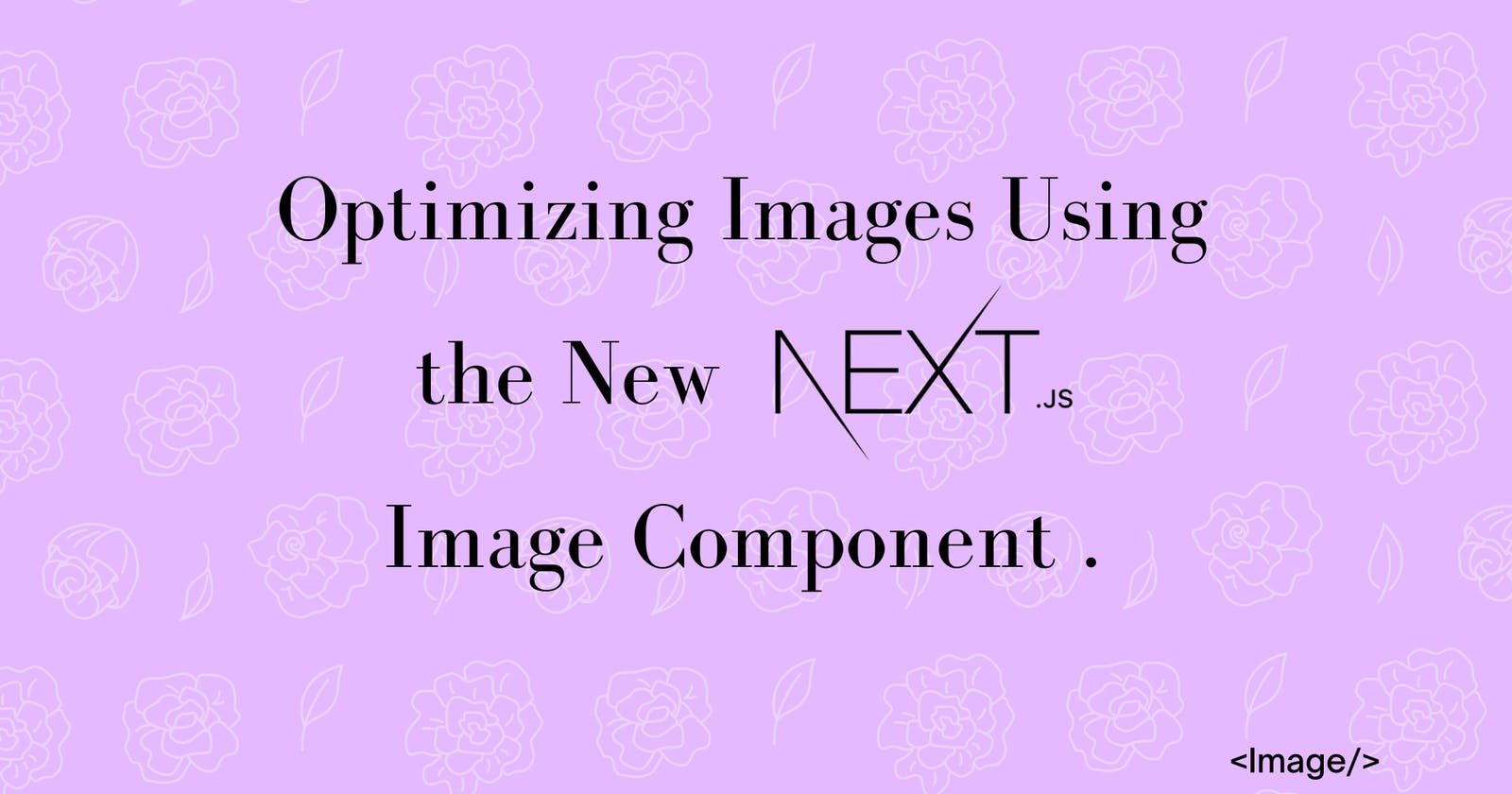 Optimizing Images Using the Next.js  Image Component