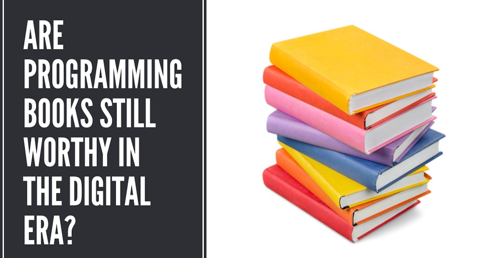 Are programming books still worthy in the digital era?