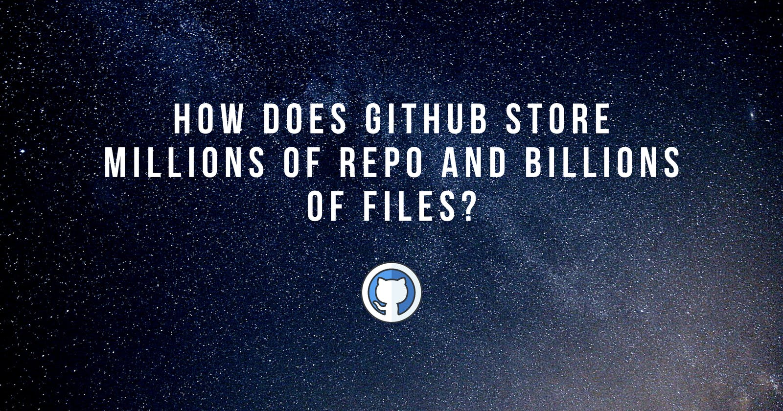 How does Github store millions of repo and billions of files?