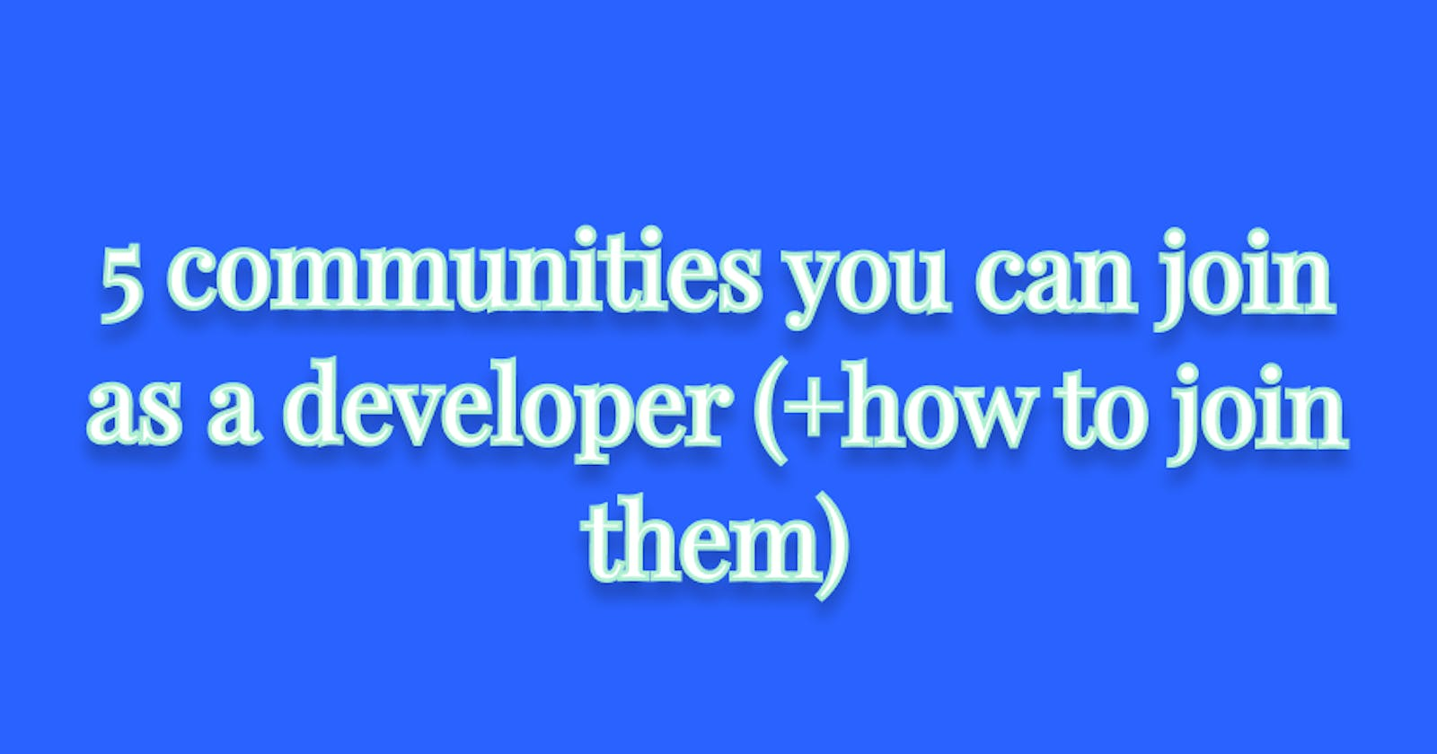 5 communities you can join as a developer (+how to join them)