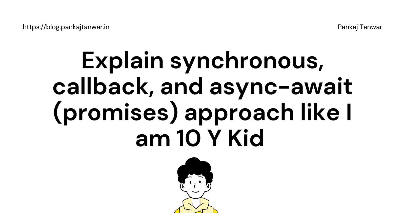 Interesting analogy to understand synchronous, callback, and async-await (promises) approach like I am 10 Y Kid 🧒