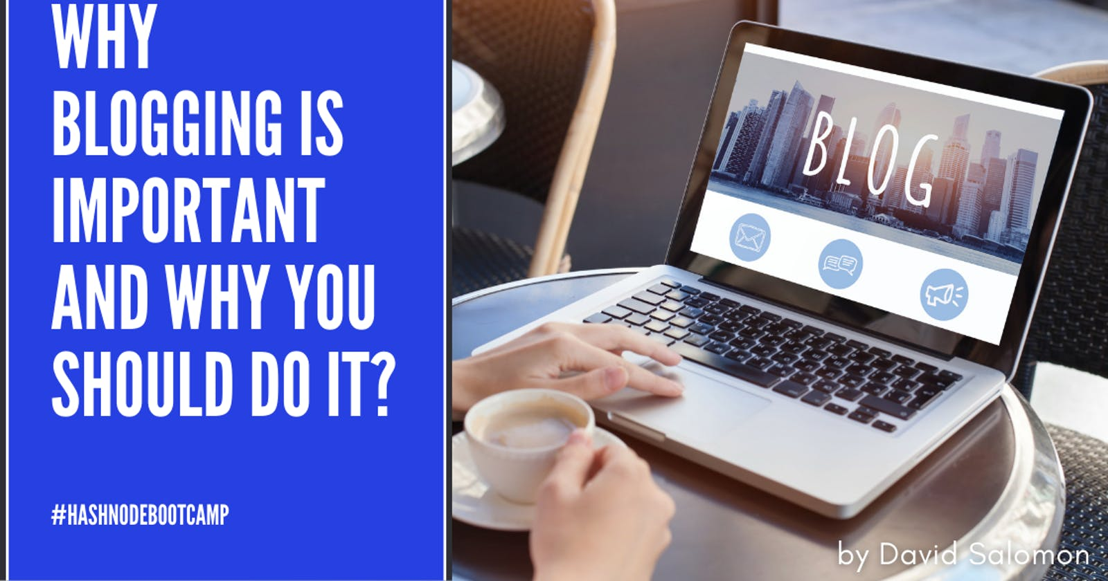 Why blogging is important and why you should do it?