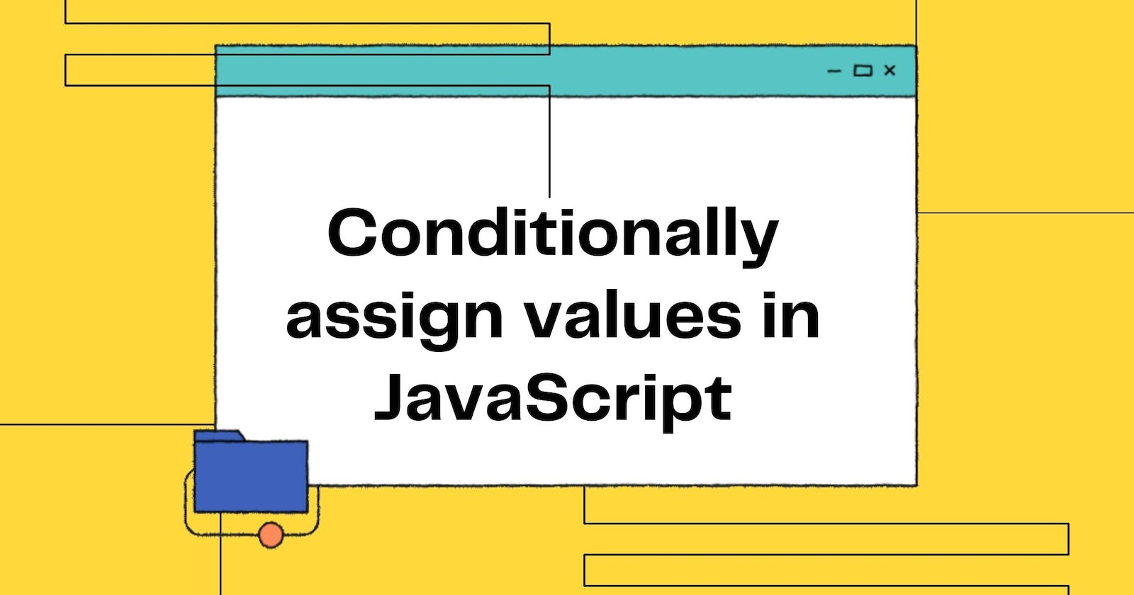 Conditionally assign value in JavaScript... and more