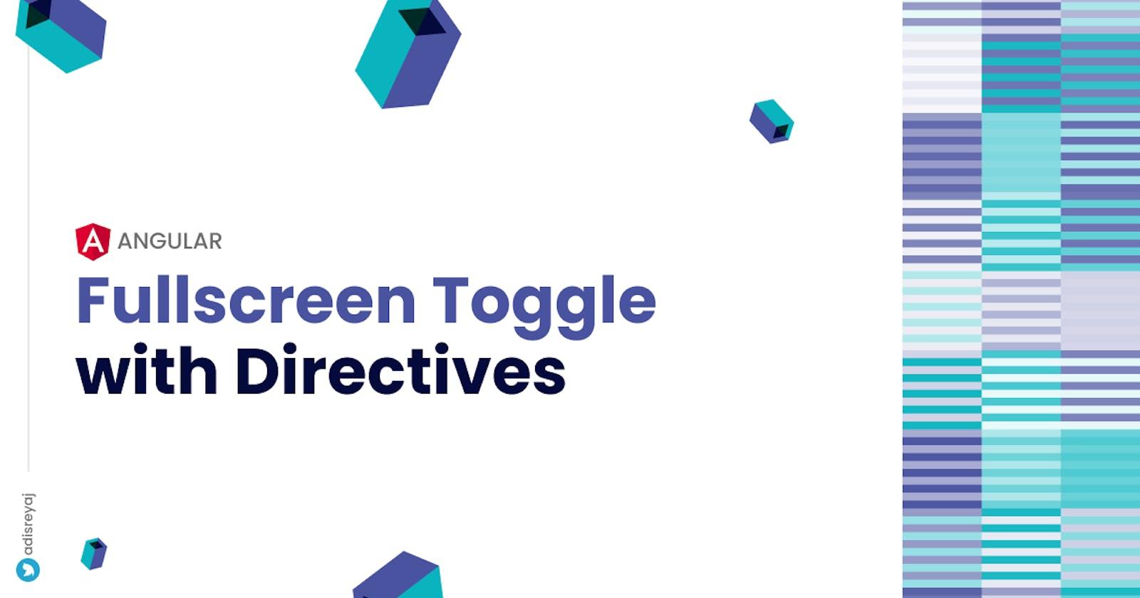 Fullscreen toggle functionality in Angular using Directives.