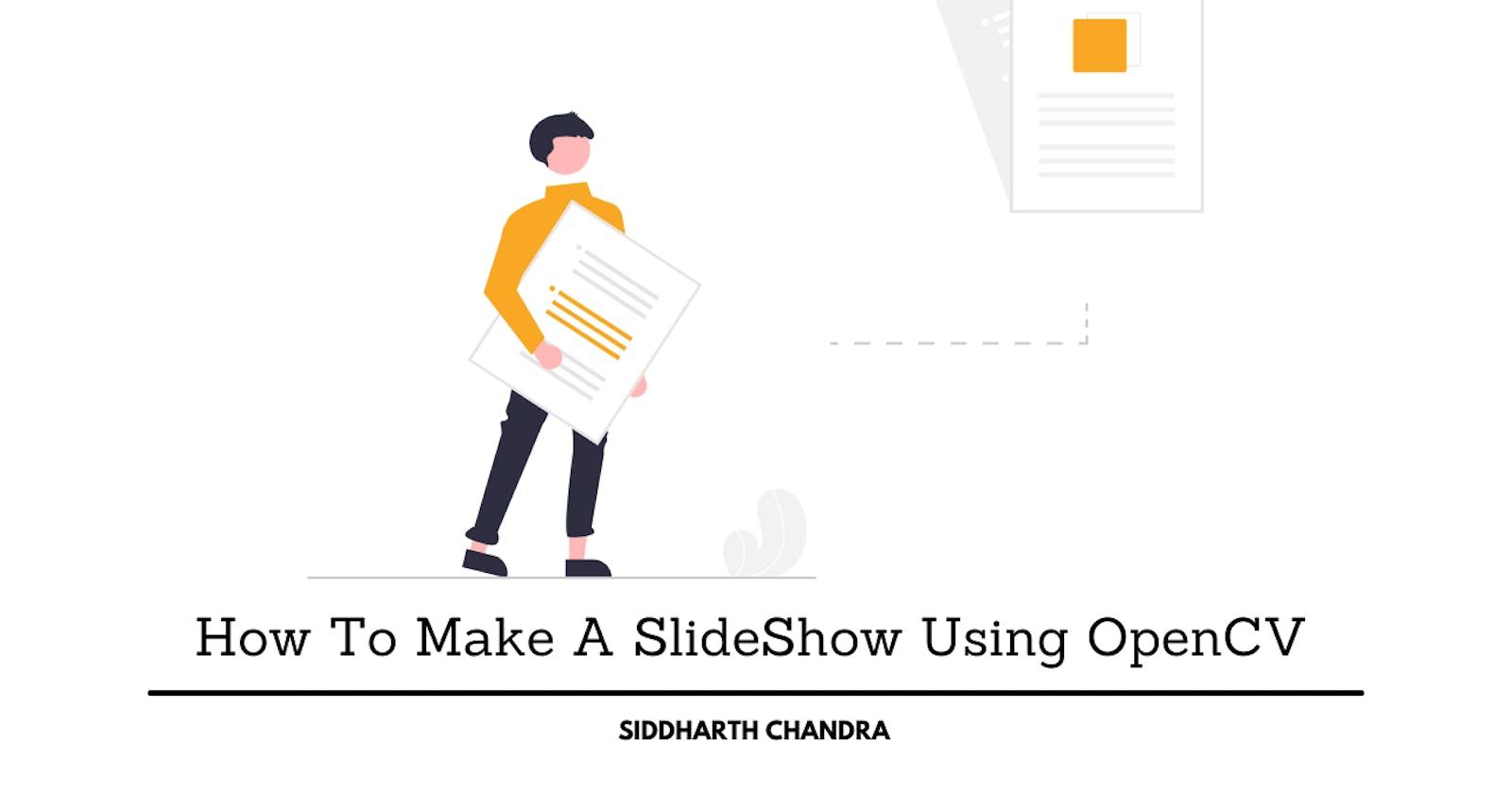 How To Make A SlideShow Using OpenCV