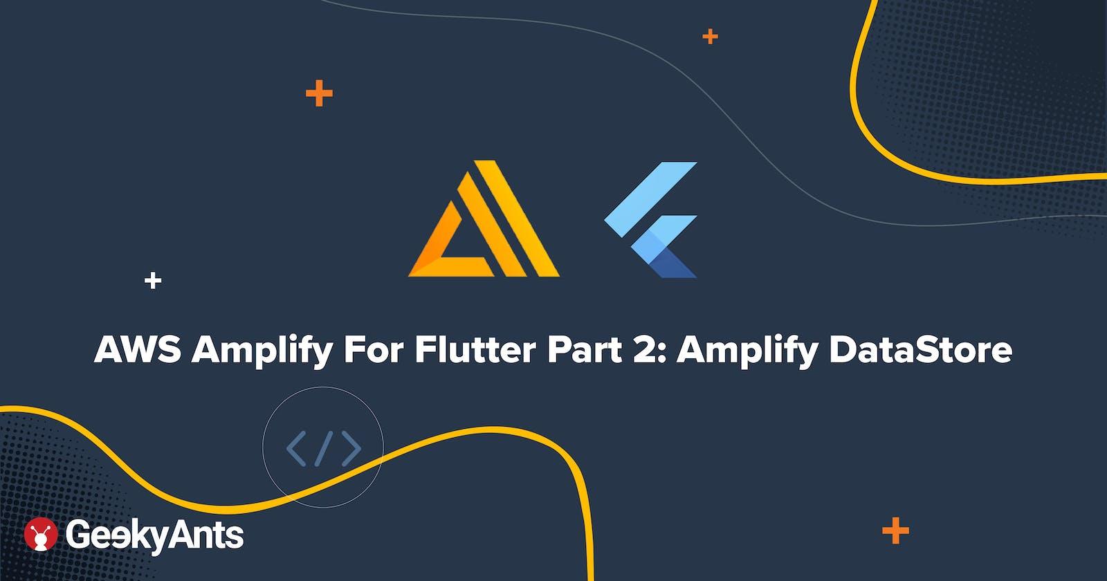 AWS Amplify For Flutter Part 2: Amplify DataStore