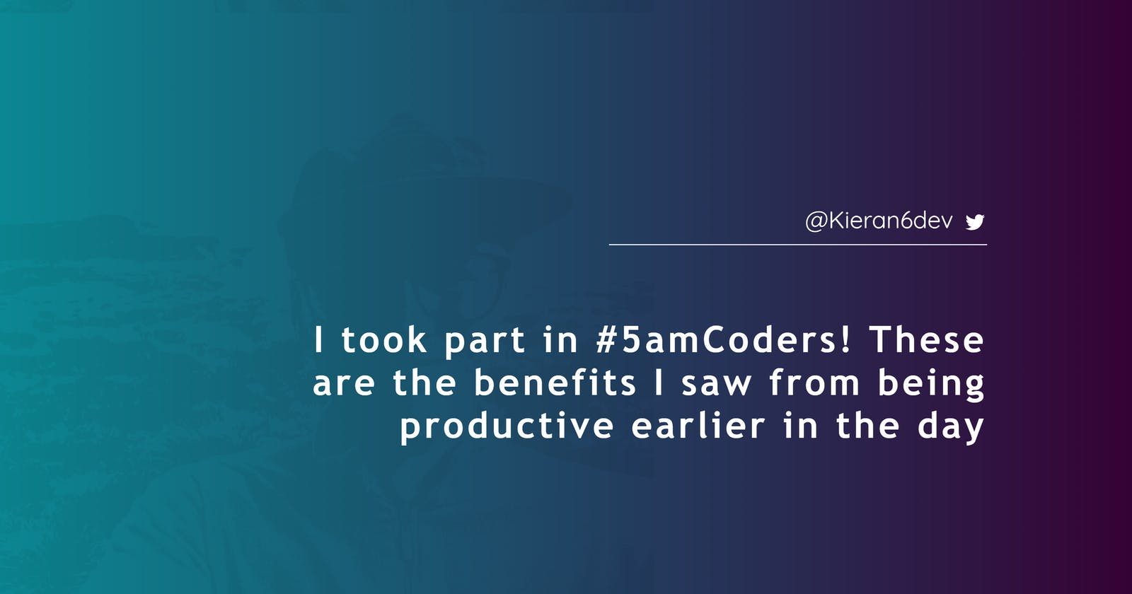 I took part in #5amCoders! These are the benefits I saw from being productive earlier in the day