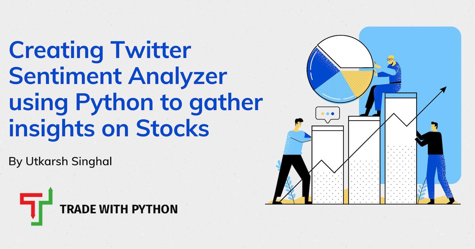 Creating Twitter Sentiment Analyzer using Python to gather insights on Stocks