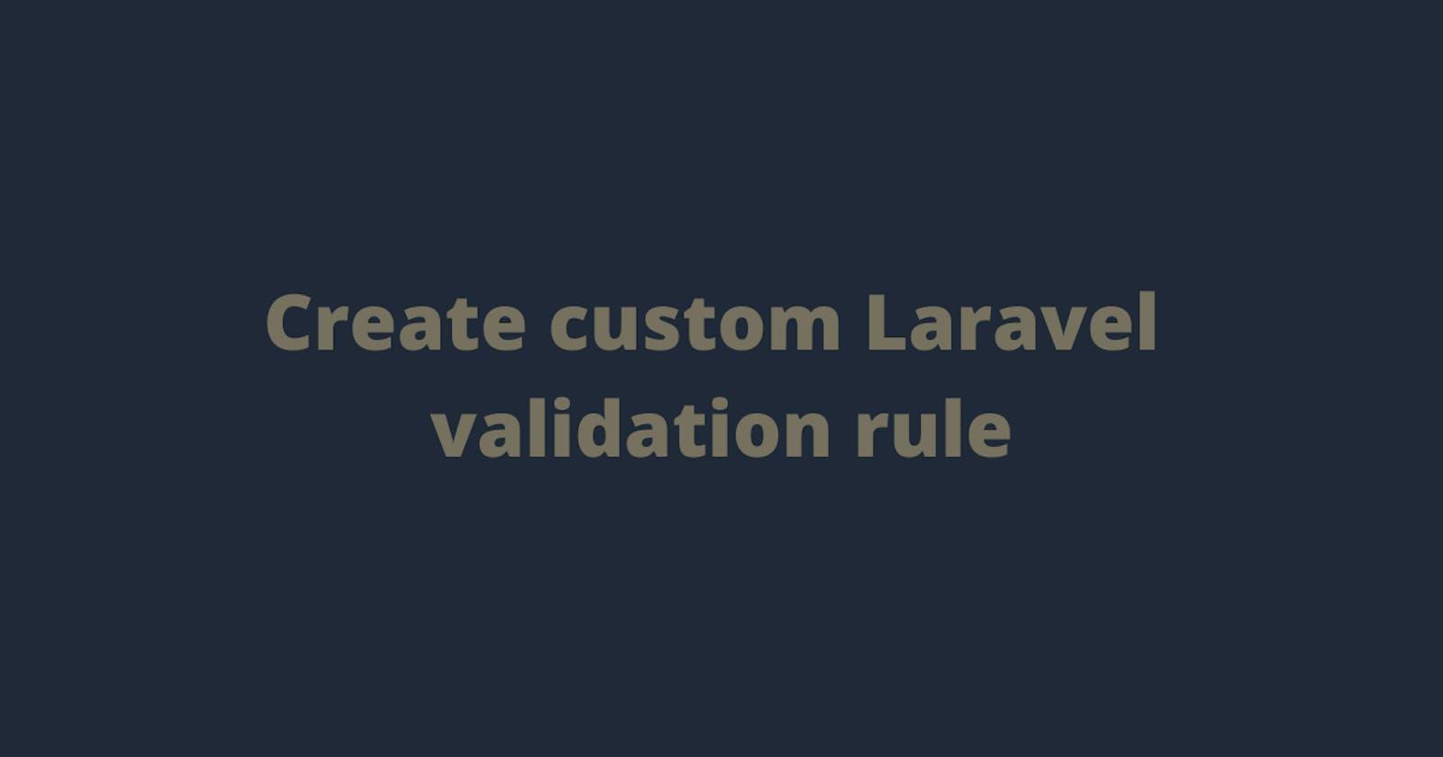 Create custom Laravel validation rule