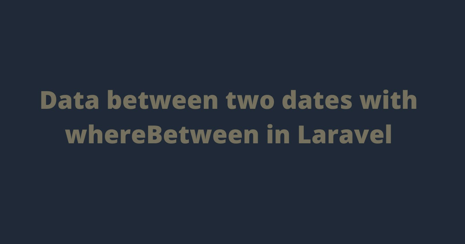 Data between two dates with whereBetween in Laravel.