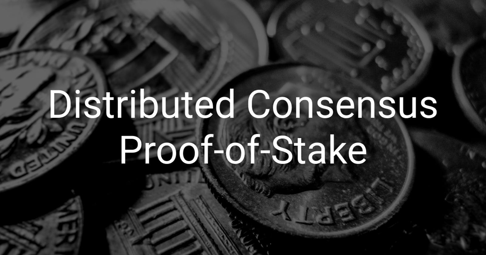 Distributed Consensus - Proof of Stake