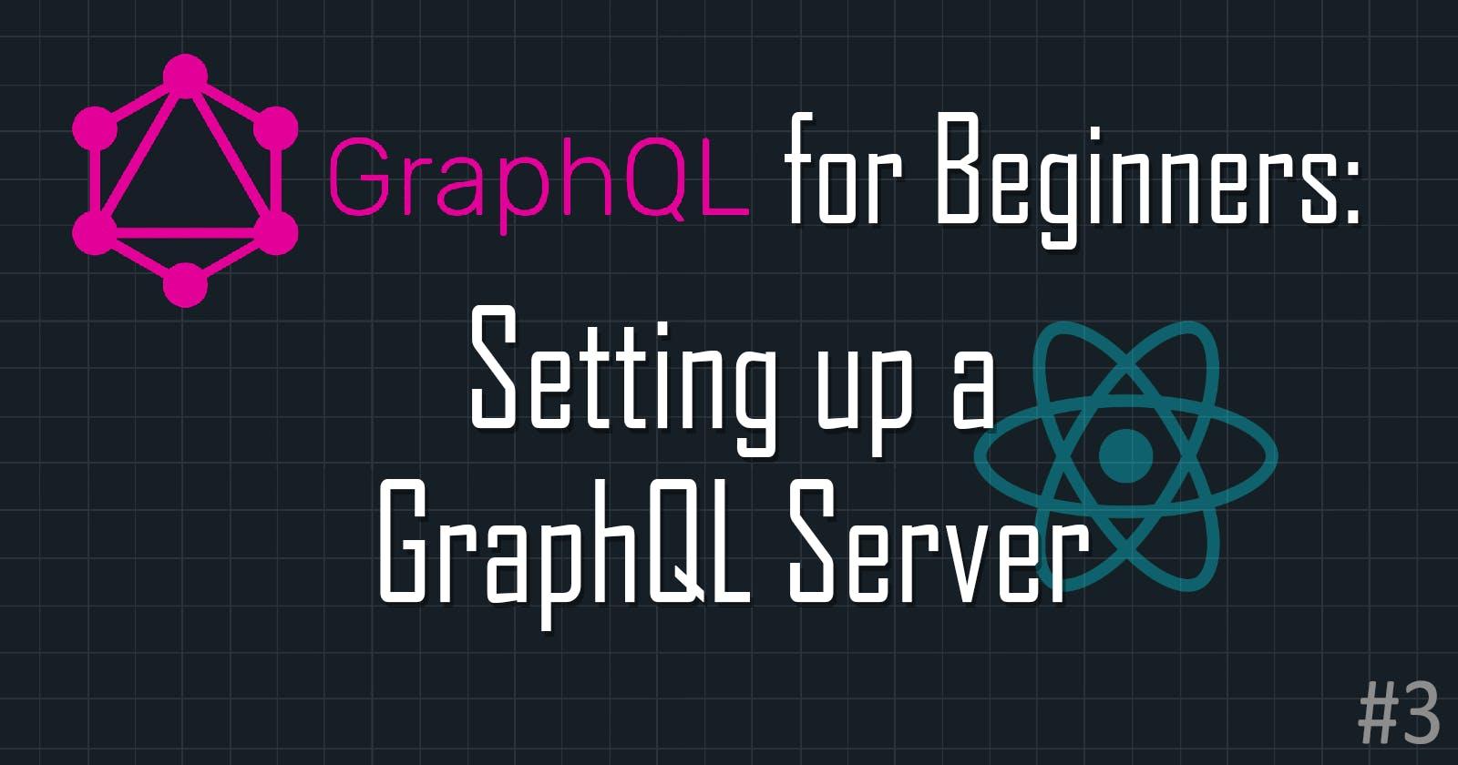 GraphQL for Beginners: Setting Up GraphQL Server